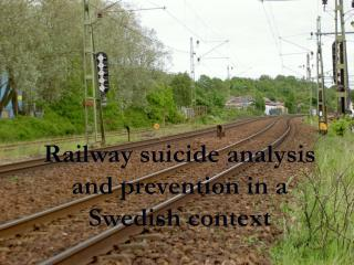 Railway suicide analysis and prevention in a Swedish context