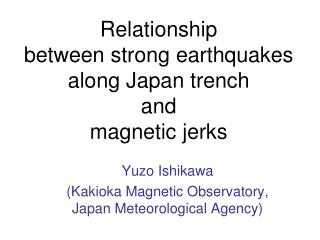 Relationship  between strong earthquakes along Japan trench  and  magnetic jerks