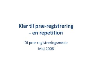 Klar til præ-registrering - en repetition