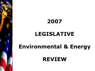 2007 LEGISLATIVE Environmental & Energy REVIEW