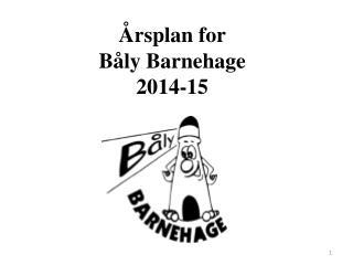 �rsplan for  B�ly Barnehage  2014-15