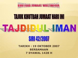TARIKH : 19 OKTOBER 2007 BERSAMAAN 7 SYAWAL 1428 H