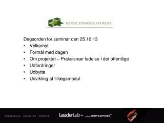 Dagsorden for seminar den 25.10.13 Velkomst Formål med  dagen
