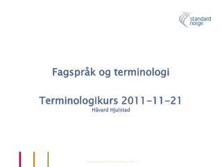 Fagspråk og terminologi Terminologikurs 2011-11-21 Håvard Hjulstad