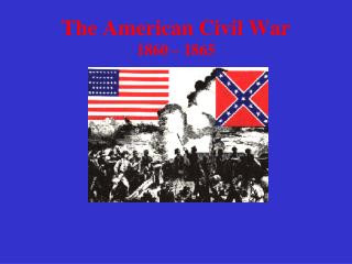 The American Civil War 1860 – 1865