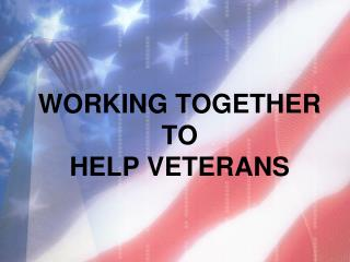 WORKING TOGETHER  TO  HELP VETERANS