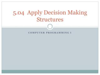 5.04   Apply  Decision Making Structures