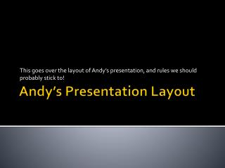 Andy's Presentation Layout