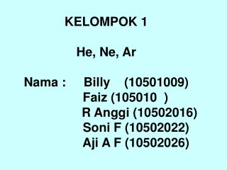 Gas mulia terbanyak di atmosfir adalah Argon Perbandingan gas mulia (per sejuta volume) He : 5,24