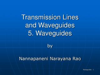Transmission Lines and Waveguides 5. Waveguides