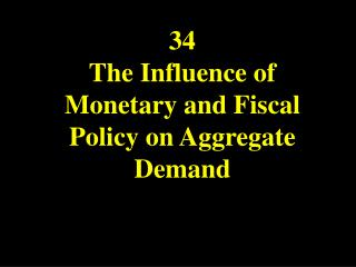 34 The Influence of Monetary and Fiscal Policy on Aggregate Demand