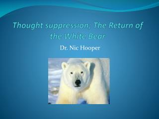 Thought  suppression; The Return of the White Bear