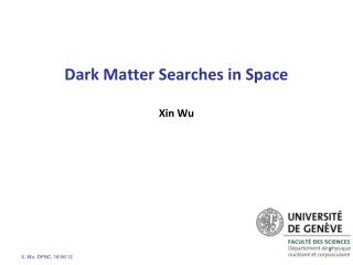 Dark Matter Searches in Space Xin Wu