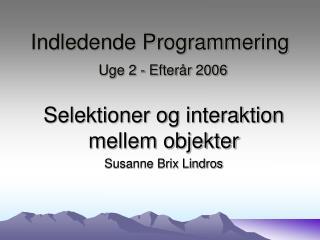 Indledende Programmering Uge 2 - Efterår 2006