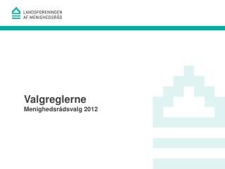 Valgreglerne Menighedsrådsvalg  2012