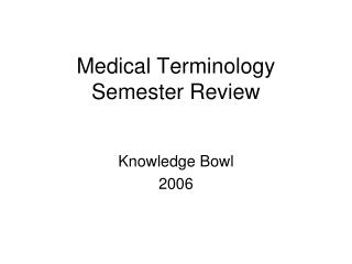 Medical Terminology  Semester Review