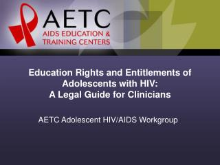 Education Rights and Entitlements of  Adolescents with HIV: A Legal Guide for Clinicians