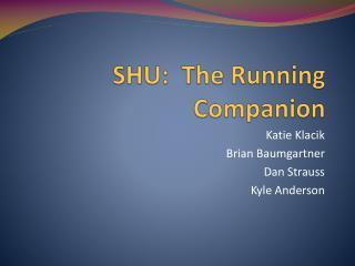 SHU:  The Running Companion