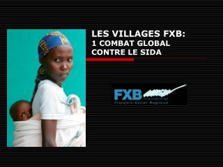 LES VILLAGES FXB: 1 COMBAT GLOBAL CONTRE LE SIDA