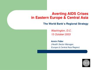 Averting AIDS Crises  in Eastern Europe & Central Asia The World Bank ' s Regional Strategy