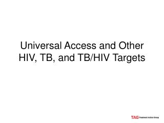 Universal Access and Other HIV, TB, and TB/HIV Targets