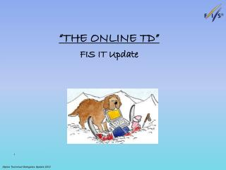 """ THE ONLINE TD "" FIS IT Update"