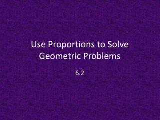Use Proportions to Solve Geometric Problems