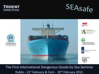 The First International Dangerous Goods by Sea Seminar Dublin - 21st February  Cork -  23rd February 2012.