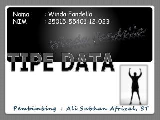 Nama :  Winda Fandella NIM: 25015-55401-12-023