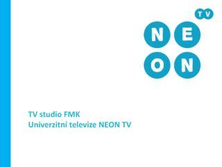 TV studio FMK Univerzitní televize NEON TV