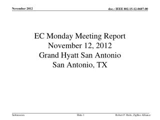 EC Monday Meeting Report November 12, 2012 Grand Hyatt San Antonio San Antonio, TX