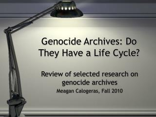 Genocide Archives: Do They Have a Life Cycle?
