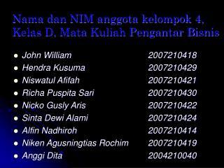 Nama dan NIM anggota kelompok 4, Kelas D, Mata Kuliah Pengantar Bisnis