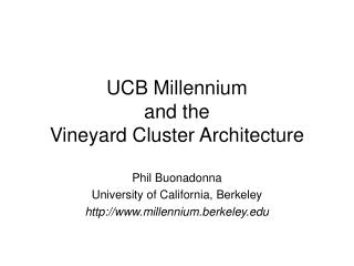UCB Millennium and the Vineyard Cluster Architecture