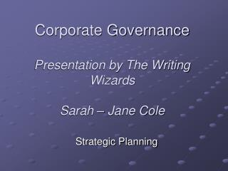Corporate Governance  Presentation by The Writing Wizards  Sarah   Jane Cole
