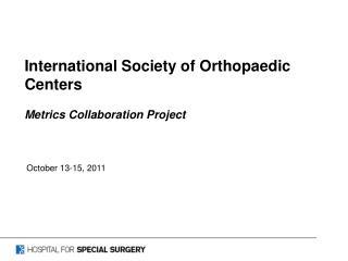 International Society of Orthopaedic Centers Metrics Collaboration Project