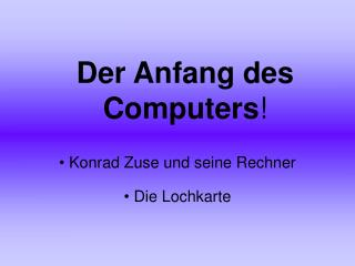Der Anfang des Computers !
