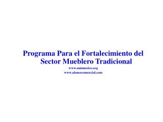 Programa P ara el Fortalecimiento del  Sector Mueblero Tradicional smtmexico
