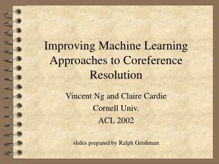 Improving Machine Learning Approaches to Coreference Resolution