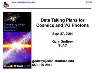 Data Taking Plans for Cosmics and VG Photons Sept 27, 2004 Gary Godfrey SLAC