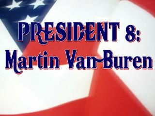 PRESIDENT 8: Martin Van Buren