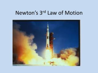 Newton ' s 3 rd  Law of Motion