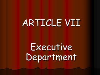 ARTICLE VII Executive Department
