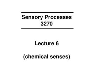 Sensory Processes 3270 Lecture 6 (chemical senses)