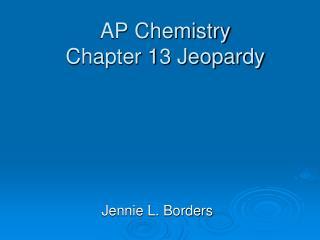 AP Chemistry Chapter 13 Jeopardy