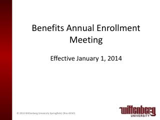 Benefits Annual Enrollment Meeting  Effective January 1, 2014
