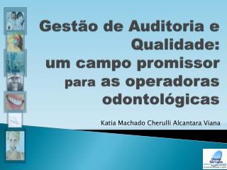 Gestão de Auditoria e Qualidade:  um campo promissor  para  as operadoras odontológicas