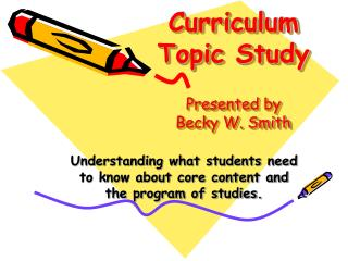 Curriculum Topic Study Presented by Becky W. Smith