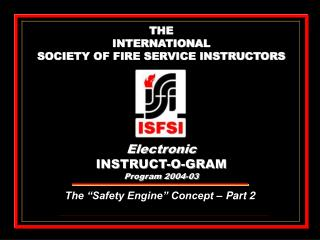 THE INTERNATIONAL SOCIETY OF FIRE SERVICE INSTRUCTORS Electronic INSTRUCT-O-GRAM Program 2004-03