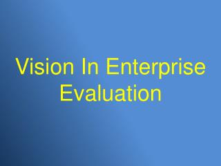 Vision In Enterprise Evaluation
